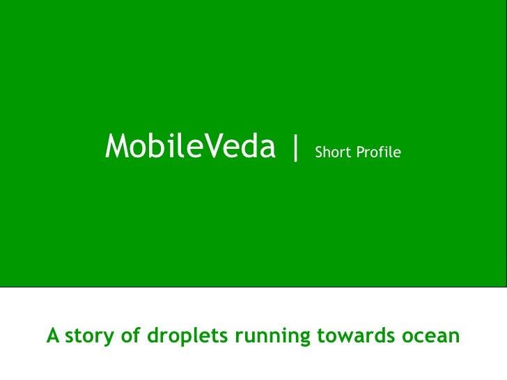 MobileVeda |         Short ProfileA story of droplets running towards ocean