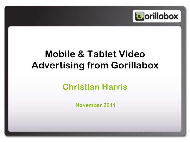 Mobile & Tablet VideoAdvertising from Gorillabox      Christian Harris         November 2011