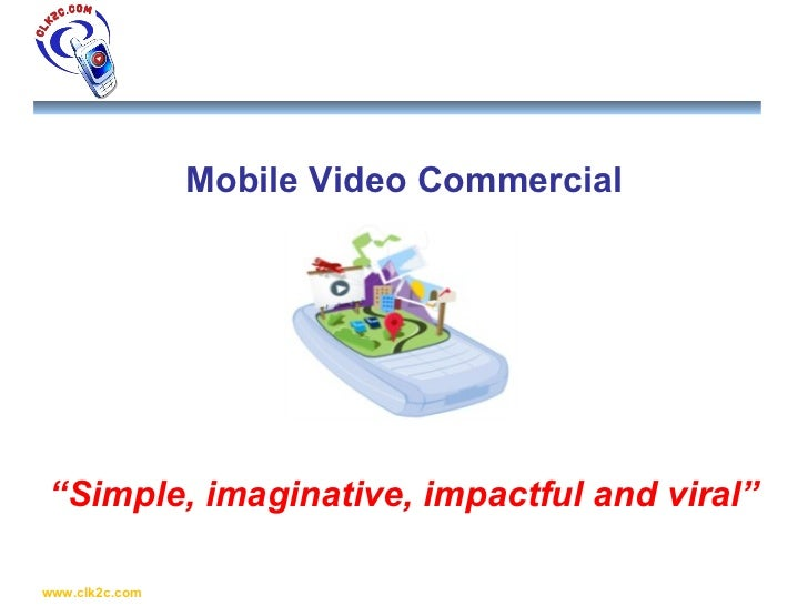 """Mobile Video Commercial """" Simple, imaginative, impactful and viral"""""""