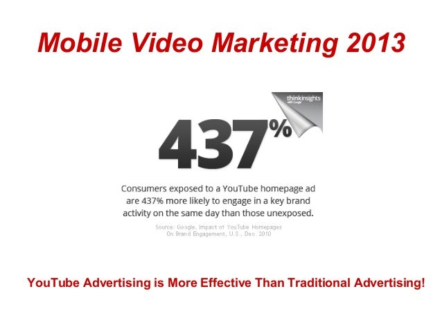 Mobile Video Marketing 2013YouTube Advertising is More Effective Than Traditional Advertising!