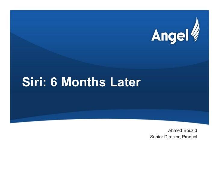 Siri: 6 Months Later                                Ahmed Bouzid                       Senior Director, Product