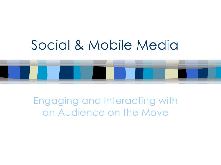 Social & Mobile Media Engaging and Interacting with an Audience on the Move