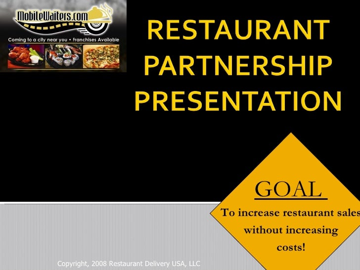 Copyright, 2008 Restaurant Delivery USA, LLC GOAL  To increase restaurant sales without increasing costs!