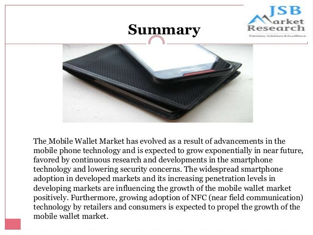 JSB Market Research - Mobile Wallet Market - Global Share, Size, Industry Analysis, Trends, Opportunities, Growth and Forecast, 2012 - 2020 Slide 2