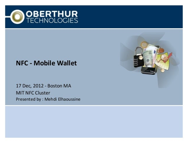NFC - Mobile Wallet17 Dec, 2012 - Boston MAMIT NFC ClusterPresented by : Mehdi Elhaoussine
