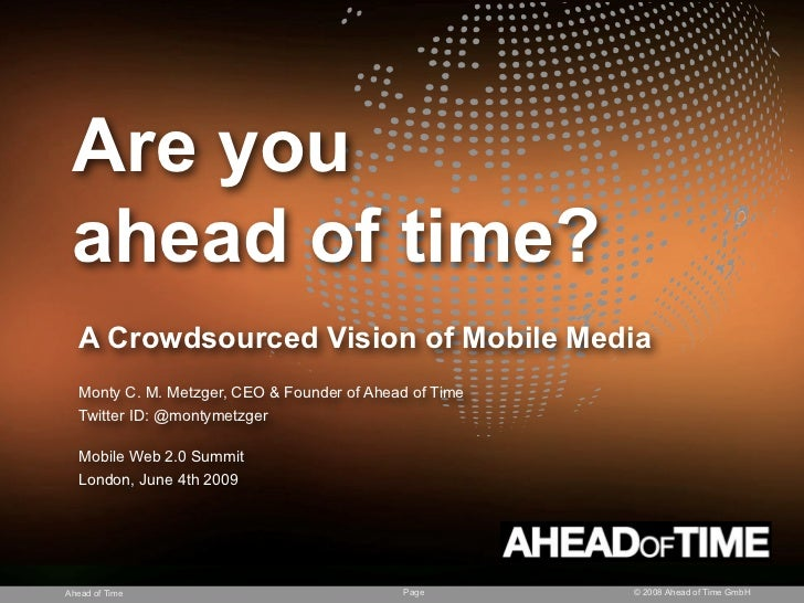 Are you  ahead of time?   A Crowdsourced Vision of Mobile Media   Monty C. M. Metzger, CEO & Founder of Ahead of Time   Tw...
