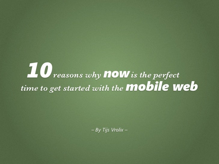 10    reasons why now is the perfect time to get started with the mobile   web                   – By Tijs Vrolix –
