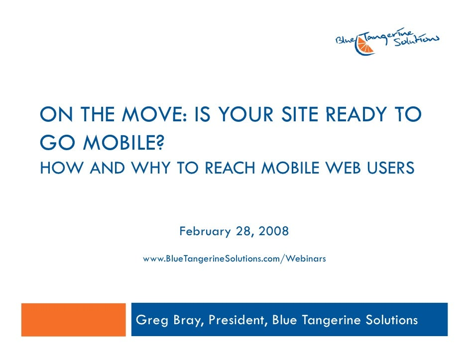 ON THE MOVE: IS YOUR SITE READY TO        MOVE GO MOBILE? HOW AND WHY TO REACH MOBILE WEB USERS                    Februar...