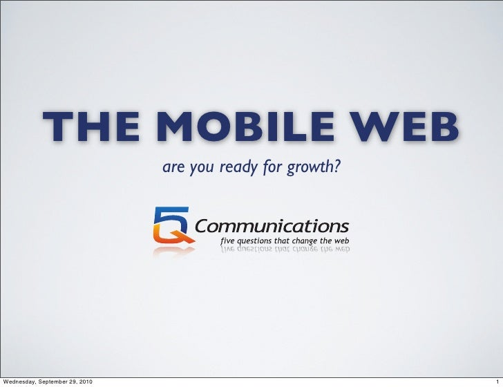THE MOBILE WEB                                 are you ready for growth?     Wednesday, September 29, 2010                ...