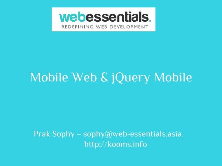 Mobile Web & jQuery MobilePrak Sophy – sophy@web-essentials.asia             http://kooms.info
