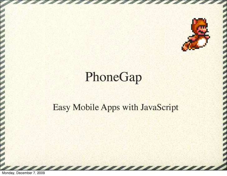 PhoneGap                             Easy Mobile Apps with JavaScript     Monday, December 7, 2009