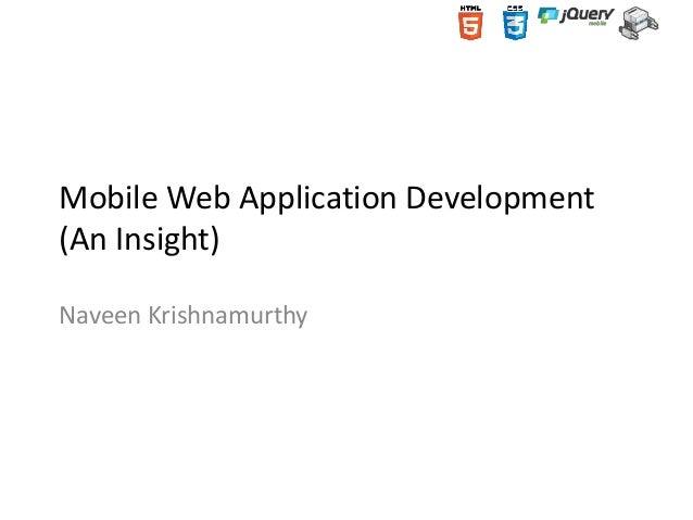 Mobile Web Application Development (An Insight) Naveen Krishnamurthy