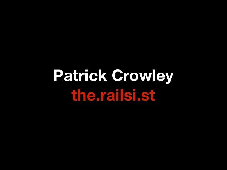 Patrick Crowley  the.railsi.st
