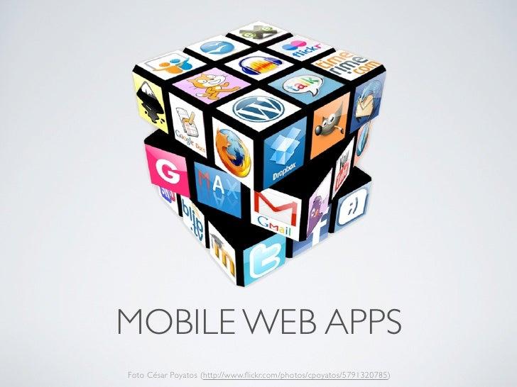 MOBILE WEB APPSFoto César Poyatos (http://www.flickr.com/photos/cpoyatos/5791320785)