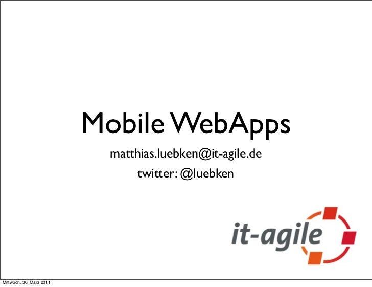 Mobile WebApps                           matthias.luebken@it-agile.de                                twitter: @luebkenMitt...