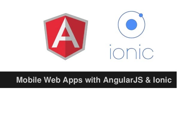 Mobile Web Apps with AngularJS & Ionic