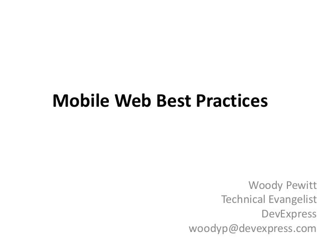 Mobile Web Best Practices Woody Pewitt Technical Evangelist DevExpress woodyp@devexpress.com