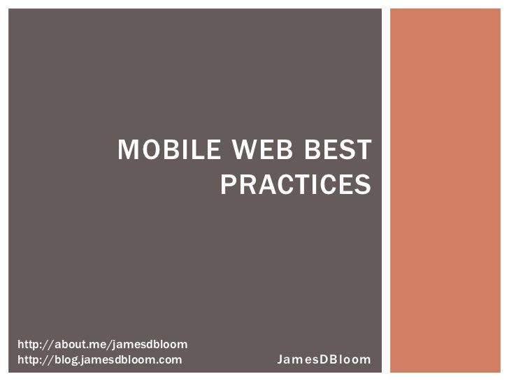 MOBILE WEB BEST                     PRACTICEShttp://about.me/jamesdbloomhttp://blog.jamesdbloom.com   JamesDBloom