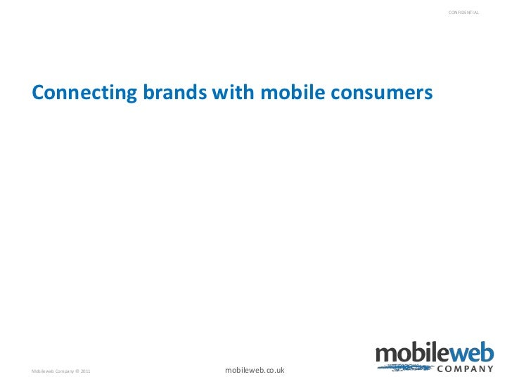 CONFIDENTIALConnecting brands with mobile consumersMobileweb Company © 2011   mobileweb.co.uk
