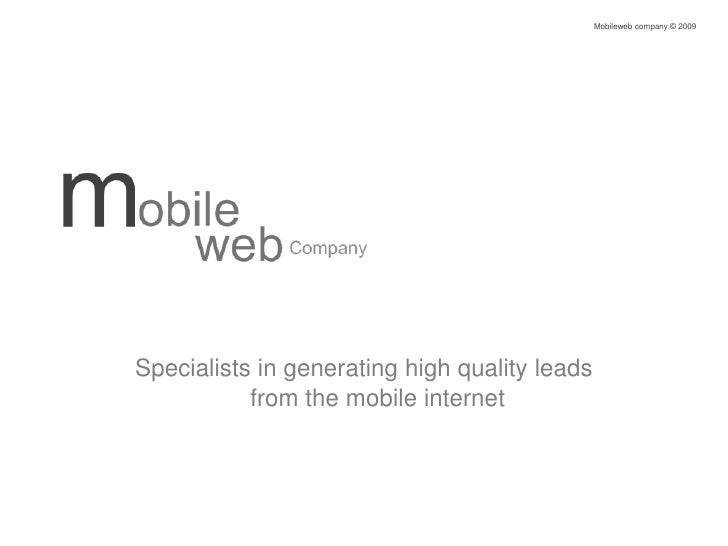 Mobileweb company © 2009<br />Specialists in generating high quality leads from the mobile internet<br />