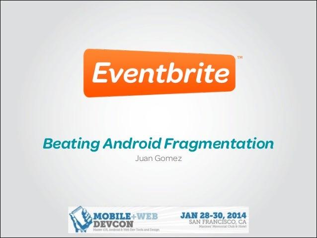 Beating Android Fragmentation Juan Gomez