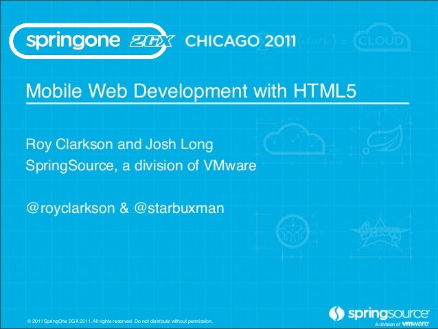 Mobile Web Development with HTML5Roy Clarkson and Josh LongSpringSource, a division of VMware@royclarkson & @starbuxman© 2...