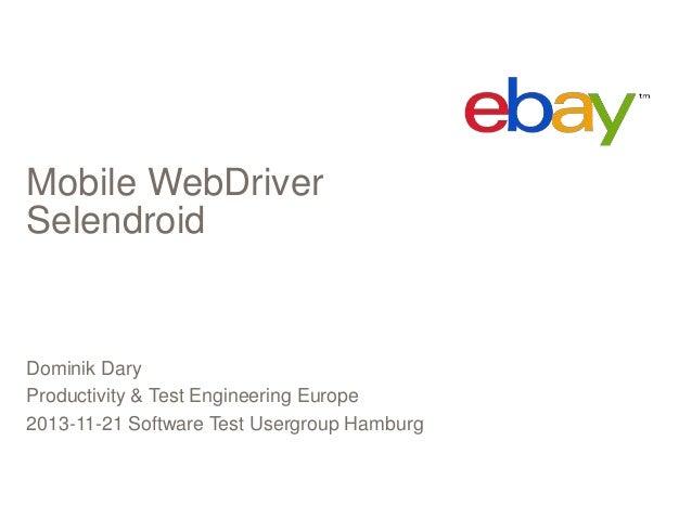 Mobile WebDriver Selendroid  Dominik Dary Productivity & Test Engineering Europe 2013-11-21 Software Test Usergroup Hambur...