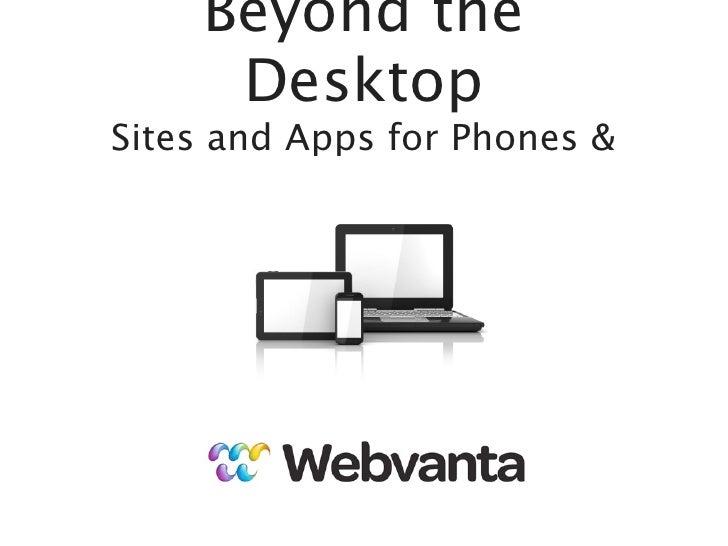 Beyond the      DesktopSites and Apps for Phones &    michael@webvanta.com   888.670.6793