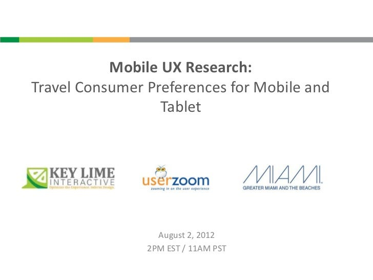 Mobile UX Research:Travel Consumer Preferences for Mobile and                  Tablet                  August 2, 2012     ...