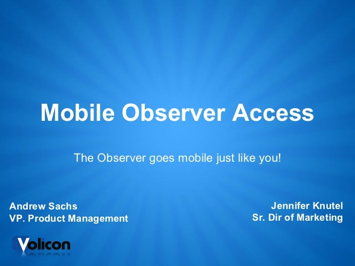 Mobile Observer Access           The Observer goes mobile just like you!Andrew Sachs                                    Je...