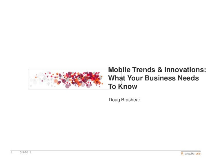 Mobile Trends & Innovations: What Your Business Needs To Know <br />3/9/2011<br />1<br />Doug Brashear<br />
