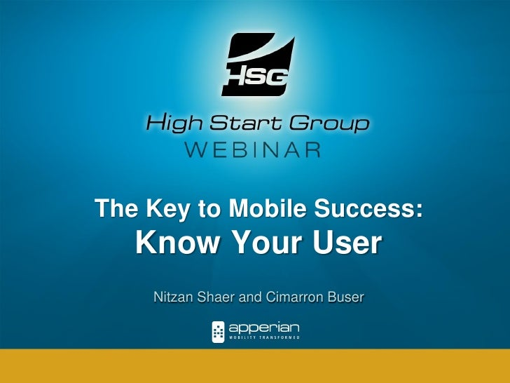 The Key to Mobile Success:    Know Your User     Nitzan Shaer and Cimarron Buser