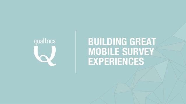 BUILDING GREAT  MOBILE SURVEY  EXPERIENCES