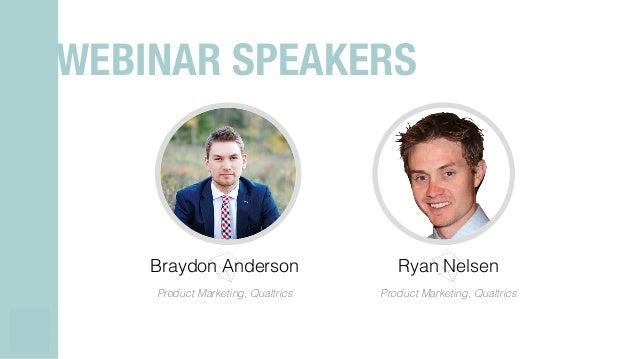 Braydon Anderson! Product Marketing, Qualtrics! Ryan Nelsen! Product Marketing, Qualtrics! WEBINAR SPEAKERS