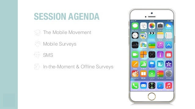 The Mobile Movement! Mobile Surveys! SMS! In-the-Moment & Offline Surveys! ! SESSION AGENDA