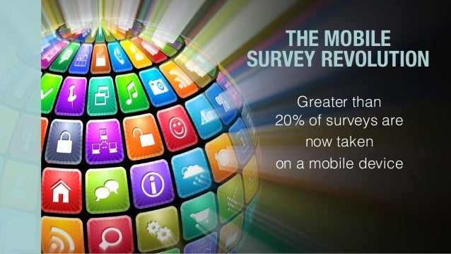 THE MOBILE  SURVEY REVOLUTION ! Greater than ! 20% of surveys are ! now taken ! on a mobile device!