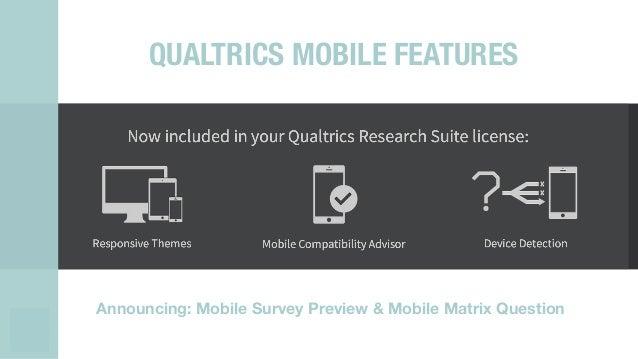 QUALTRICS MOBILE FEATURES Announcing: Mobile Survey Preview & Mobile Matrix Question