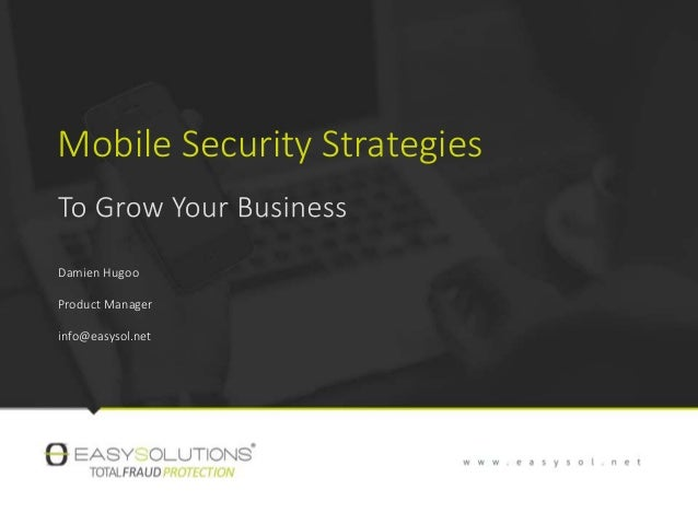Mobile Security Strategies Damien Hugoo Product Manager info@easysol.net