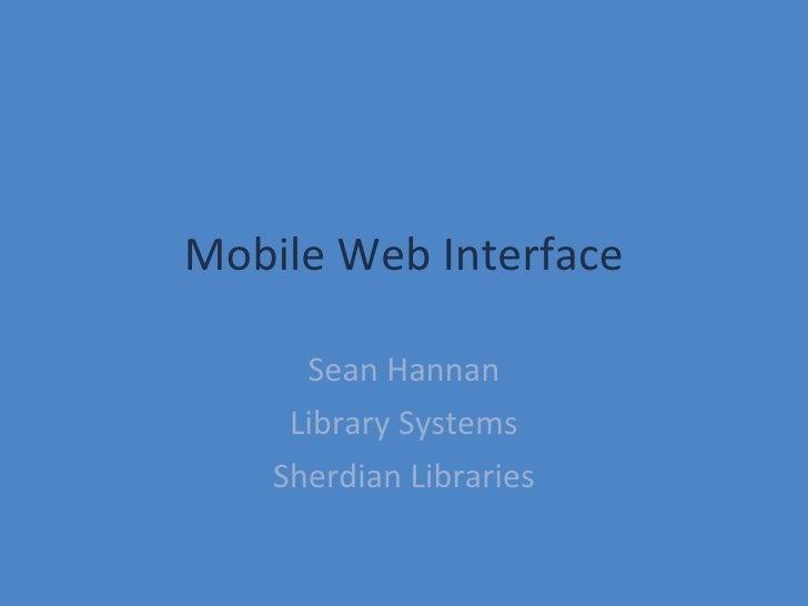Mobile Web Interface Sean Hannan Library Systems Sherdian Libraries