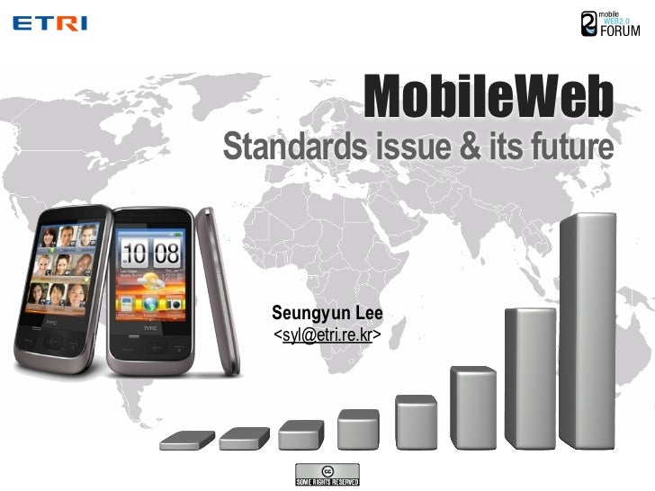 MobileWeb Standards issue & its future       Seungyun Lee    <syl@etri.re.kr>