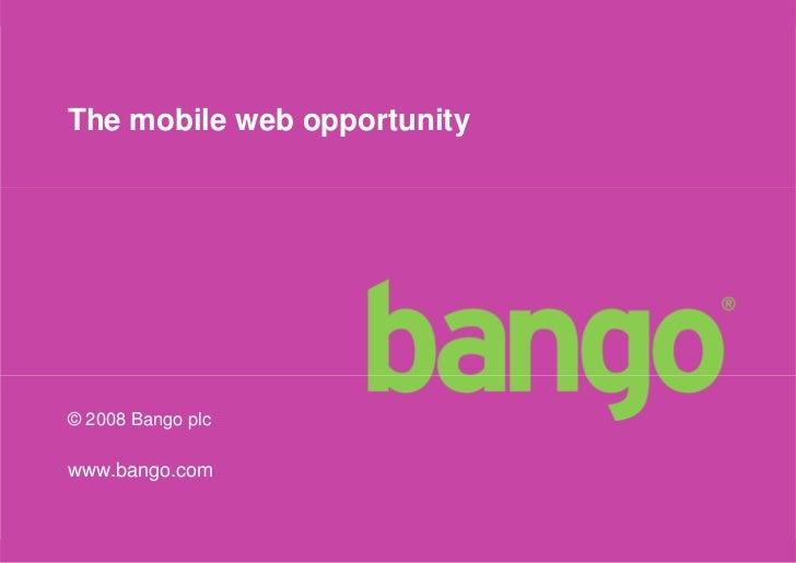 The mobile web opportunity     © 2008 Bango plc  www.bango.com                                1