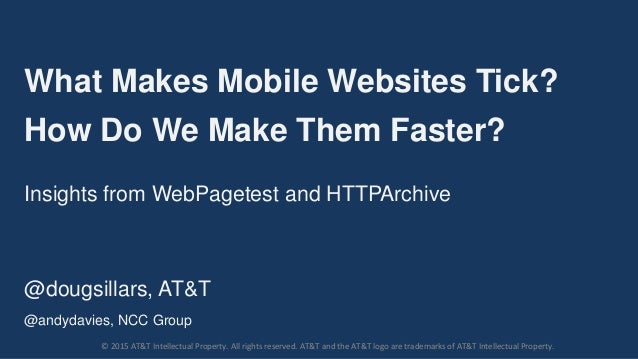 What Makes Mobile Websites Tick? How Do We Make Them Faster? Insights from WebPagetest and HTTPArchive @dougsillars, AT&T ...