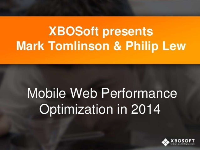 XBOSoft presents Mark Tomlinson & Philip Lew  Mobile Web Performance Optimization in 2014