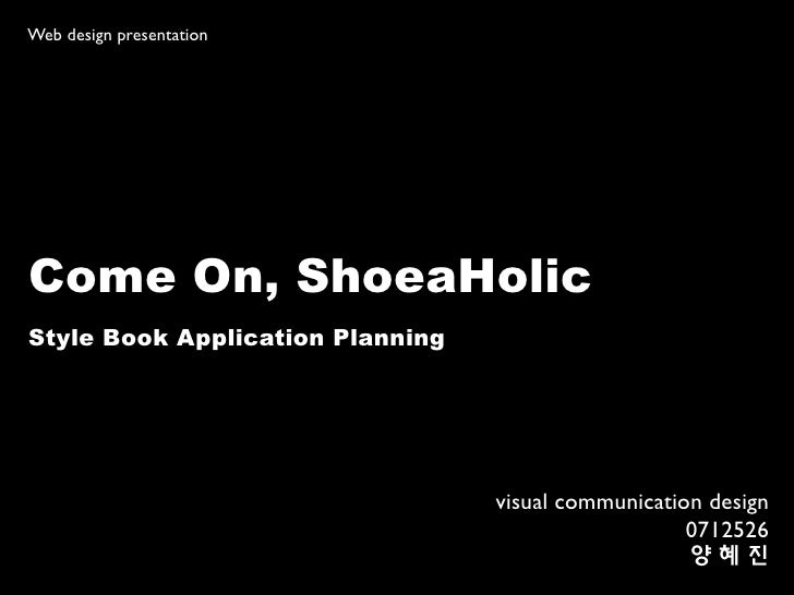 Web design presentation     Come On, ShoeaHolic Style Book Application Planning                                       visu...