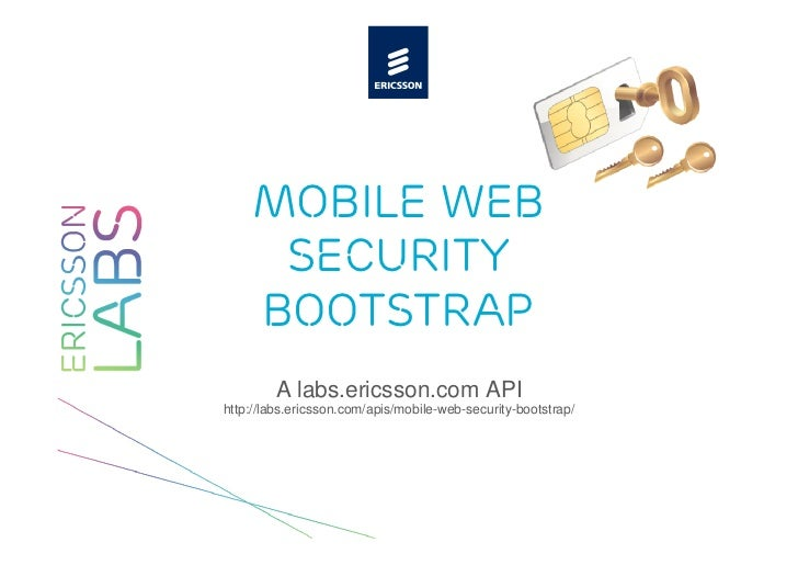 Mobile Web     Security    Bootstrap        A labs.ericsson.com APIhttp://labs.ericsson.com/apis/mobile-web-security-boots...