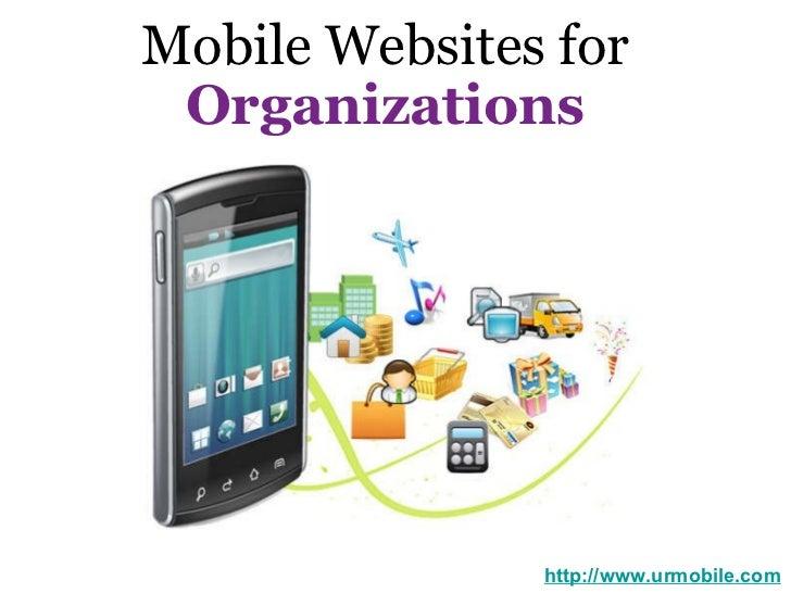 Mobile Websites for   Organizations   http://www.urmobile.com