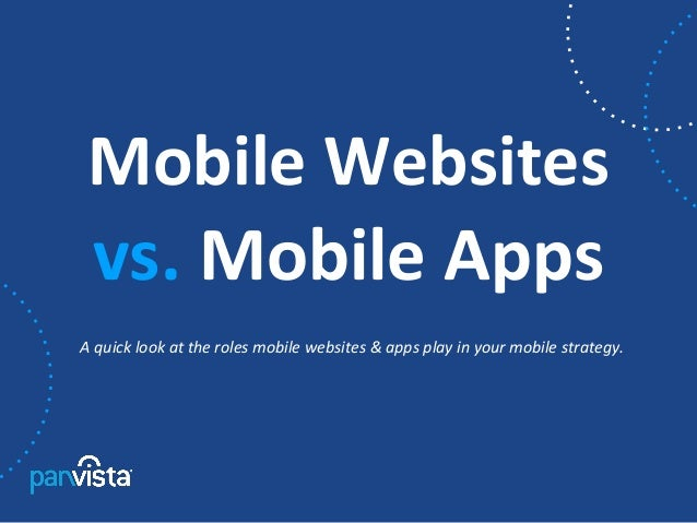 Mobile Websites vs. Mobile AppsA quick look at the roles mobile websites & apps play in your mobile strategy.