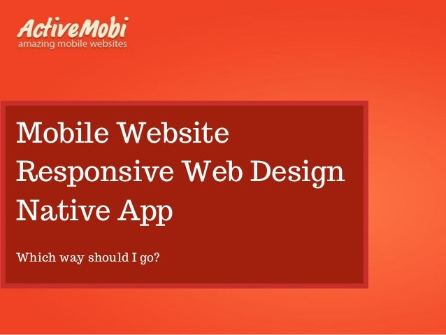 Mobile Website Responsive Web Design Native App Which way should I go?