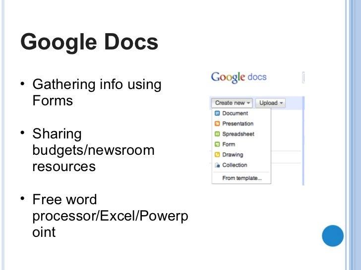 Google Docs <ul><ul><li>Gathering info using Forms </li></ul></ul><ul><ul><li>Sharing budgets/newsroom resources </li></ul...