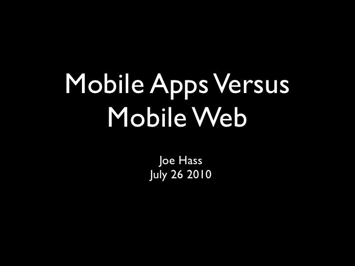 Mobile Apps Versus   Mobile Web         Joe Hass       July 26 2010